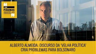 Alberto Almeida: discurso da 'velha política' cria problemas para Bolsonaro