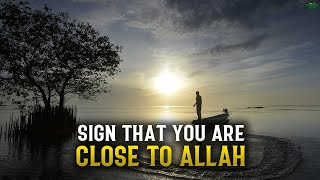 A SIGN THAT YOU ARE VERY CLOSE TO ALLAH