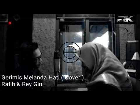 Gerimis Melanda Hati (COVER ) Rey Gin Ft Ratih