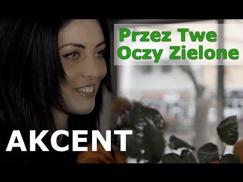 Akcent - Przez Twe Oczy Zielone (official Video) video