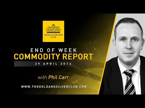 The Gold & Silver Club | End Of Week Commodity Report: April 29, 2016 | Gold, Silver & Crude Oil