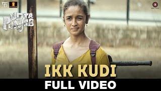 Ikk Kudi - Full Video | Udta Punjab | Shahid Mallya | Alia Bhatt & Shahid Kapoor | Amit Trivedi
