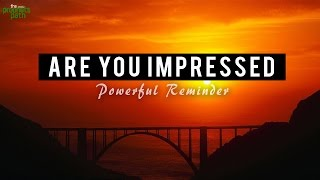 Are You Impressed? – Meeting With Your Lord