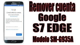 Remover Cuenta Google S7 Edge Modelo SM-G935A FRP