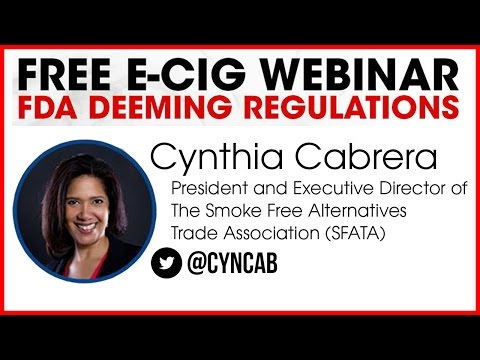 E-cig FDA Deeming Regulations with SFATA Exec. Dir. Cynthia Cabrera