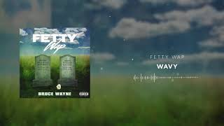 Fetty Wap - Wavy [Official Audio]