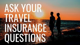 Have a Travel Insurance Question? Ask the Experts