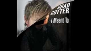 Brad Cotter - I Meant To