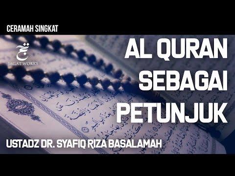 Ceramah Singkat : Al Quran Sebagai Petunjuk - Ustadz Dr. Syafiq Riza Basalamah