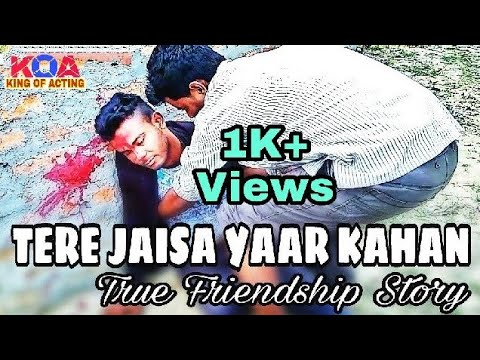 TERE JAISA YAAR KAHAN || True Friendship Story Video 2018 || Friendship Story || By KING OF ACTING