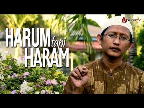 Ceramah Singkat: Harum Tapi Haram - Ustadz Abu Yahya Badru Salam, Lc