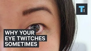 Why your eye twitches sometimes