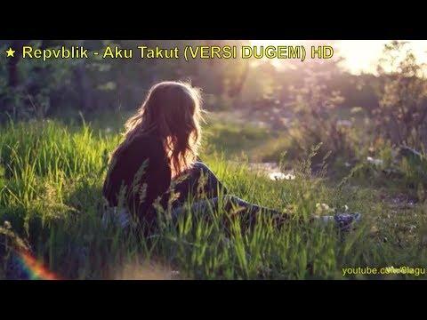 download lagu ★ Repvblik - Aku Takut  Versi Dugem gratis
