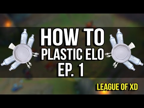How To Plastic Elo: Episode 1 League of XD