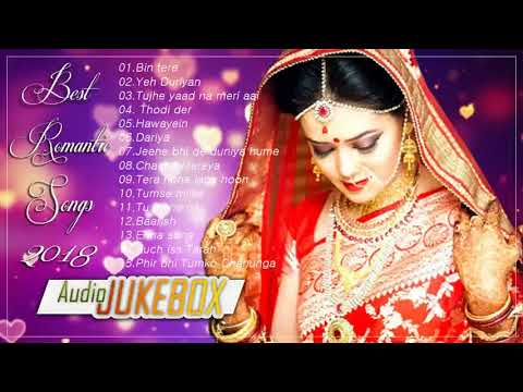 BOLLYWOOD ROMANTIC JUKEBOX - BEST BOLLYWOOD ROMANTIC SONGS - HEART TOUCHING SONGS 2018 - HINDI SONG