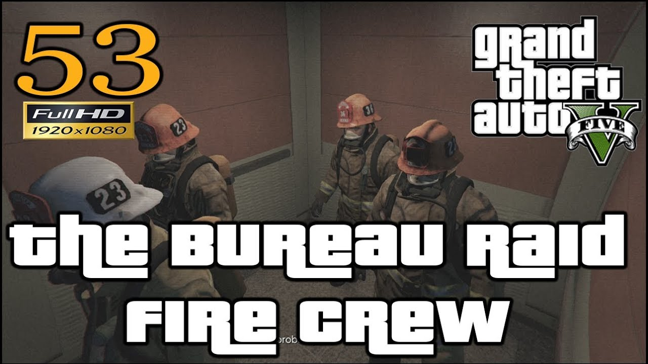 Gta 5 gta v the bureau raid fire crew let 39 s play for Bureau raid crew