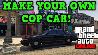 Gta 5 Online: HOW TO MAKE YOUR OWN COP CAR!! - (PRETEND YOU'RE A COP!)