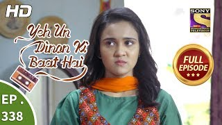Yeh Un Dinon Ki Baat Hai - Ep 338 - Full Episode - 7th January, 2019