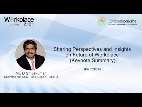 Mr. D Shivakumar, CEO & Chairman, PepsiCo India on Future of Workplace (Keynote Summary)