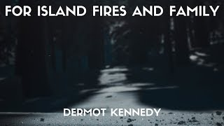 Dermot Kennedy For Island Fires And Family