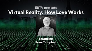 Virtual Reality: How Love Works in a Simulation with Tom Campbell (1 of 3)