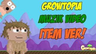GrowTopia - İTEM VER (MÜZİK VİDEO) #1