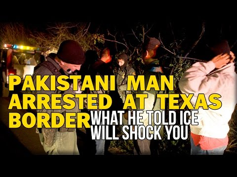 PAKISTANI MAN ARRESTED AT TEXAS BORDER, WHAT HE TOLD ICE WILL SHOCK YOU