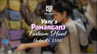 Vani's Paharganj Fashion Haul Under Rs. 2500 - POPxo