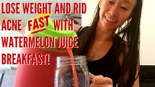 LOSE WEIGHT FAST & CLEAR ACNE FAST WITH WATERMELON JUICE FOR BREAKFAST!!! ????????????