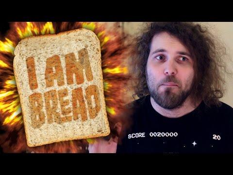 I am Bread - My body is bready.