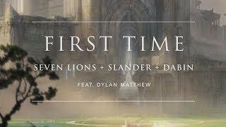 Seven Lions X Slander X Dabin First Time Feat Dylan Matthew