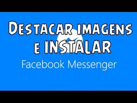 Destacar imagens e INSTALAR Facebook Messenger na Área de Trabalho