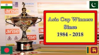Cricket Asia Cup Winners Since 1984 - 2018 || Asia Cup Winners List of All Season