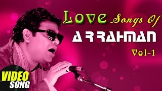 AR Rahman Top 10 Love songs | Tamil Movie Video Jukebox | Vol 1 | AR Rahman Melodies | Music Master