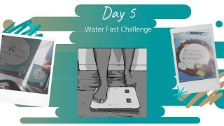 Day 5 of 7 Day of Water Fast Challenge (No eating for a week)