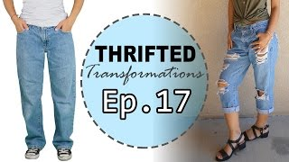 Thrifted Transformations | Ep. 17 (DIY Boyfriend Jeans)