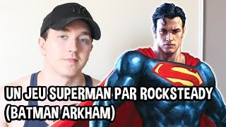 UN JEU SUPERMAN PAR ROCKSTEADY : BATMAN ARKHAM Superman World's Finest