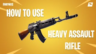 How to use Heavy Assault Rifle (AK47) - (Fortnite Battle Royale Guide/ Tips & Tricks)