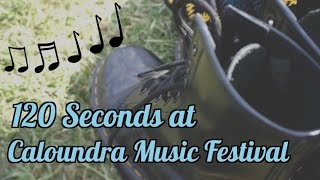 120 Seconds at Caloundra Music Festival | TillyExalted