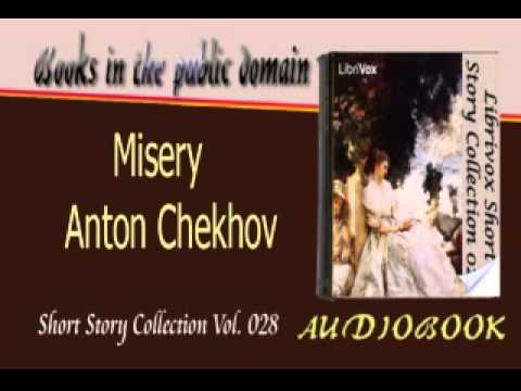 anton chekhov story misery 201 stories by anton chekhov next try one of chekhov's most moving stories, misery (45) among the longer stories, i suggest beginning with ward no 6.