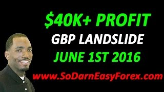$40K GBP Landslide   June 1st 2016   So Darn Easy Forex