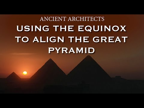 Using the Equinox to Align the Great Pyramid of Egypt | Ancient Architects