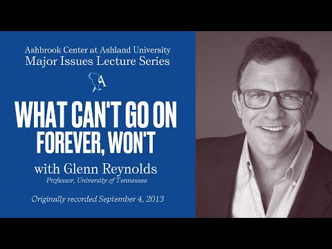 Glenn Reynolds - What Can't Go On Forever, Won't - Ashbrook Center - September 4, 2013