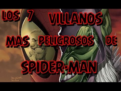 LOS 7 VILLANOS DE SPIDER-MAN MAS PELIGROSOS (SEGUN MI OPINION)