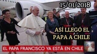 ASI LLEGABA EL PAPA FRANCISCO A CHILE 15/01/2018