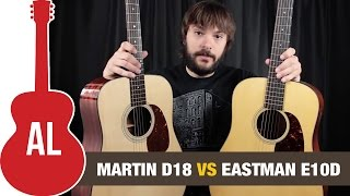 Martin D-18 vs Eastman E10D - Can you hear the difference?