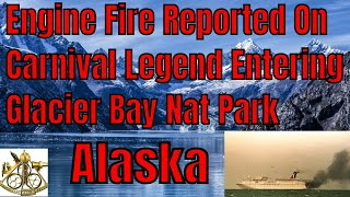 Breaking News Engine Fire Reported On  Carnival Legend Entering Glacier Bay National Park Alaska