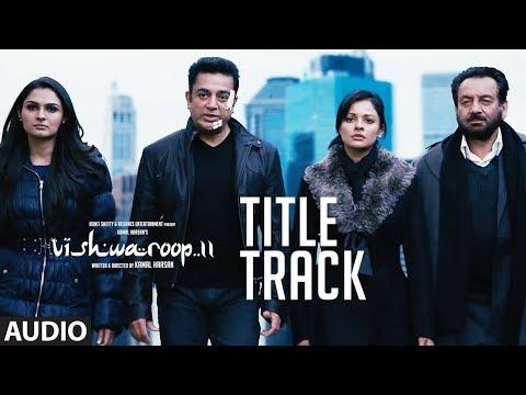Full Audio : VISHWAROOP II TITLE SONG | Kamal Haasan, Rahul Bose | August 10, 2018