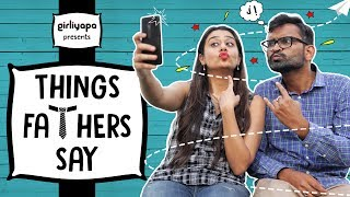 Girliyapa's Things Fathers Say | Father's Day Special