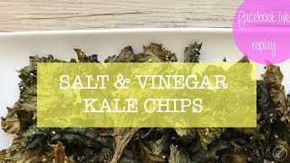 Salt & Vinegar Kale Chips |FB Live Replay| Easy Recipes|